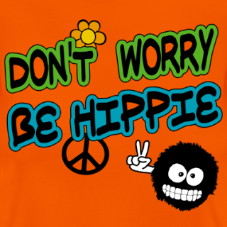 Don't worry and... be hippie